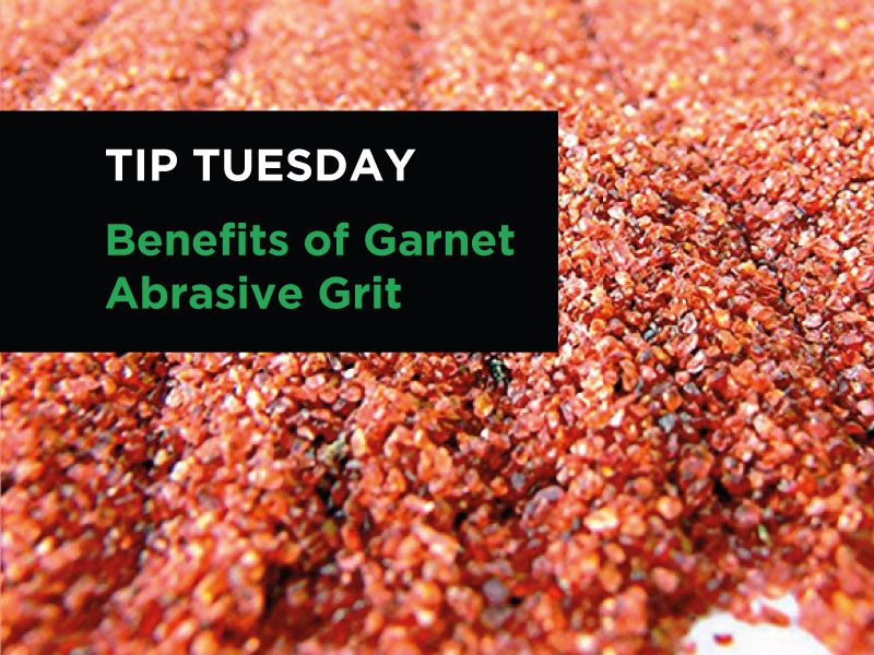 Tip #6 Benefits of Garnet Abrasive Grit