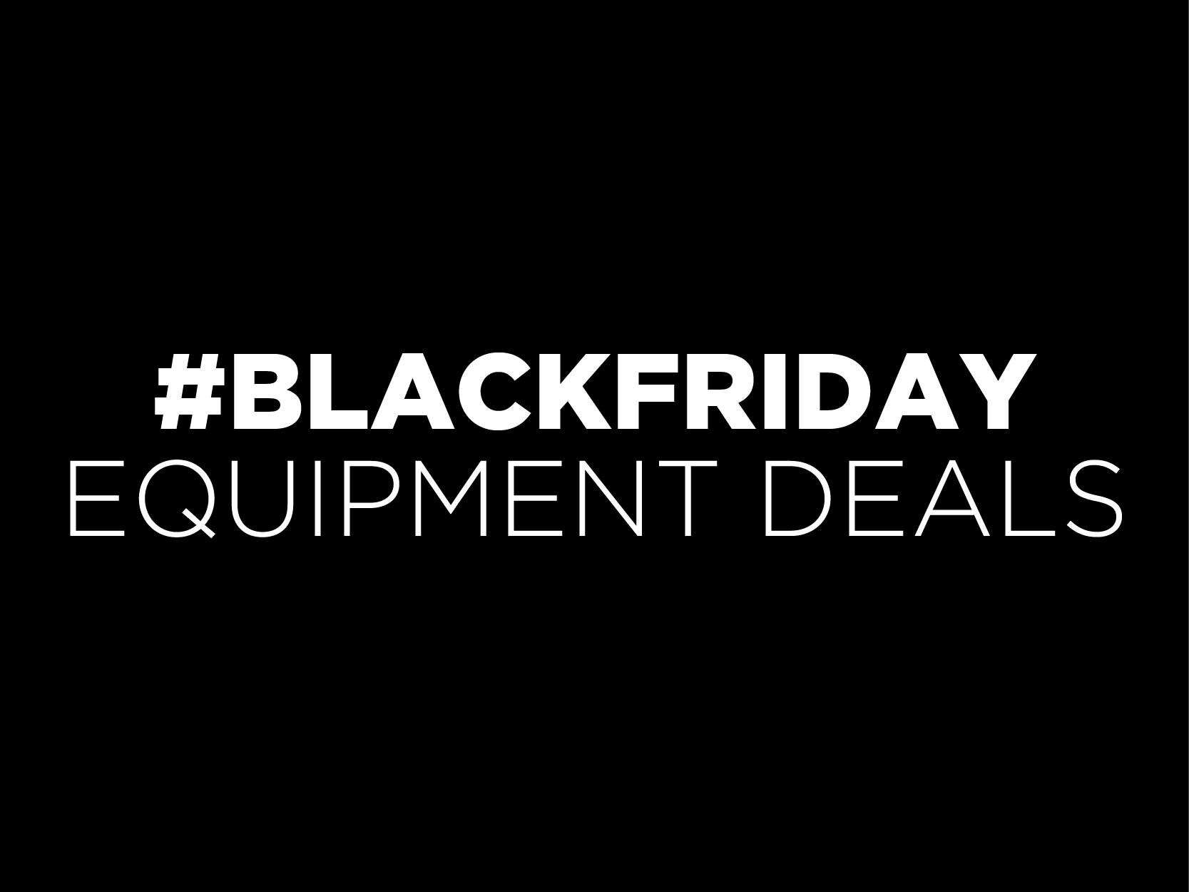 Black Friday Equipment Deals